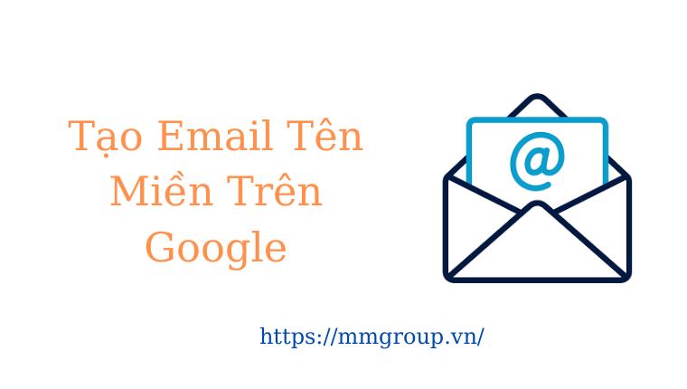 Tạo email doanh nghiệp trên Google